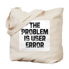The Problem is User Error Tote Bag