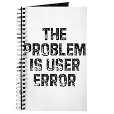 The Problem is User Error Journal