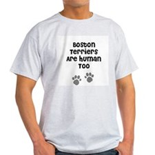 Boston Terriers Are Human Too Ash Grey T-Shirt
