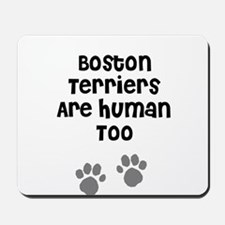 Boston Terriers Are Human Too Mousepad