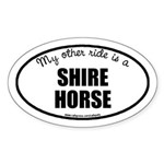 My Other Ride Is A Shire Horse Oval Sticker