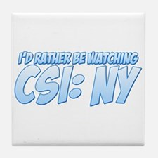I'd Rather Be Watching CSI: NY Tile Coaster