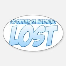 I'd Rather Be Watching Lost Sticker (Oval)