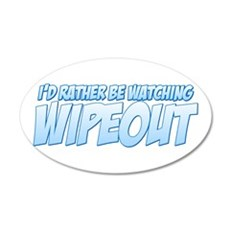 I'd Rather Be Watching Wipeout 22x14 Oval Wall Pee