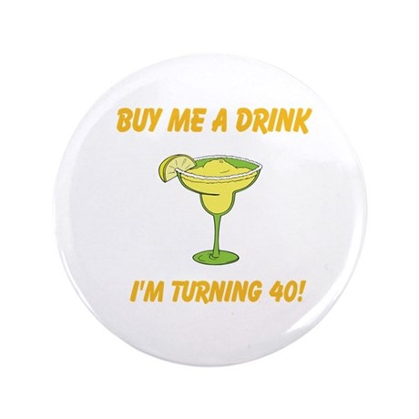 "Buy Me A Drink I'm Turning 40 3.5"" Button"