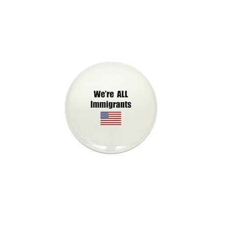 We're All Immigrants Mini Button