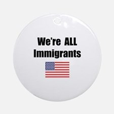 We're All Immigrants Ornament (Round)