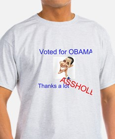 Did you vote for obama? thanks a lot asshole T-Shirt