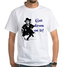Get Down on It Shirt