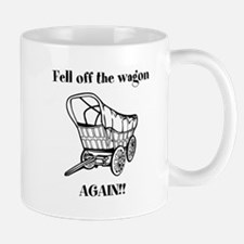 Fell off the wagon Mug