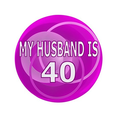 """My Husband Is 40 3.5"""" Button"""