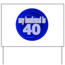 My Husband Is 40 Yard Sign