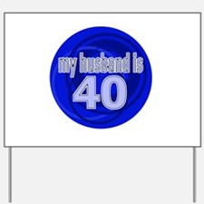 My Husband Is 40 Yard Sign
