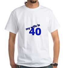 My Wife Is 40 Shirt