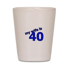 My Wife Is 40 Shot Glass