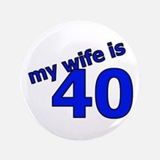 """My Wife Is 40 3.5"""" Button"""
