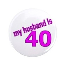 """Funny Husband Is 40 Gifts 3.5"""" Button"""