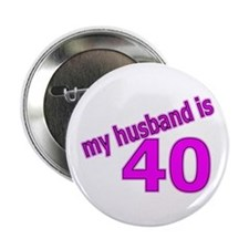"""Funny Husband Is 40 Gifts 2.25"""" Button"""