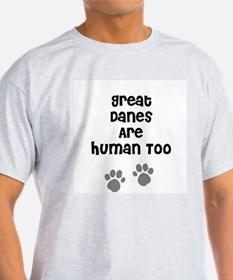 Great Danes Are Human Too Ash Grey T-Shirt