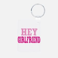 Hey Girlfriend Keychains