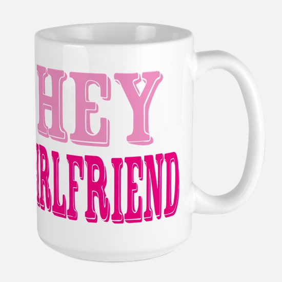 Hey Girlfriend Large Mug