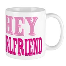 Hey Girlfriend Mug