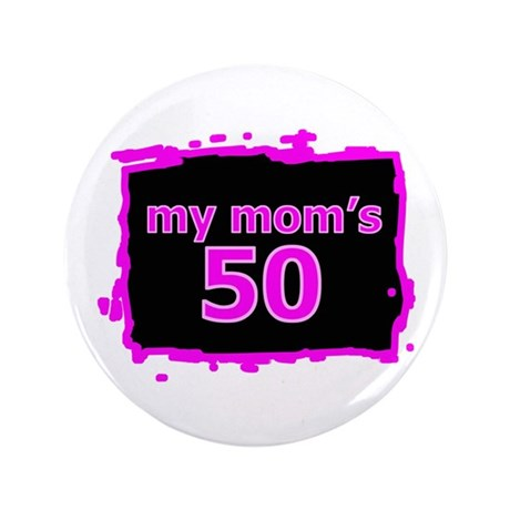 """My Mom's 50 3.5"""" Button"""