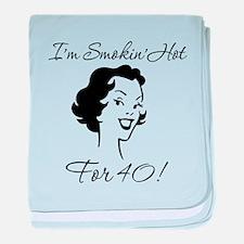 Smokin Hot for 40 baby blanket