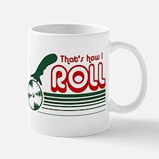 That's How I Roll (pizza) Mug