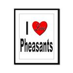 I Love Pheasants Framed Panel Print