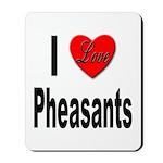 I Love Pheasants Mousepad