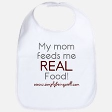 My Mom Feeds Me REAL Food! Bib