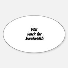 Will work for bandwidth Oval Decal