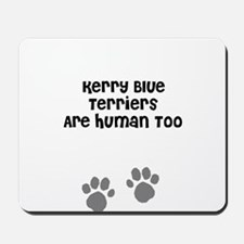 Kerry Blue Terriers Are Human Mousepad