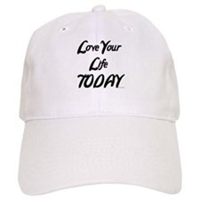 LOVE YOUR LIFE TODAY Baseball Cap
