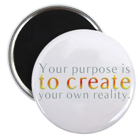 Your Purpose It To Create You Magnet