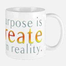 Your Purpose It To Create You Mug