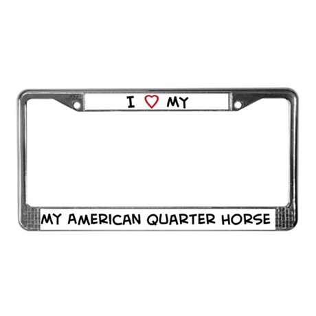 I Love American Quarter Horse License Plate Frame By