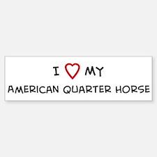 I Love American Quarter Horse Bumper Bumper Bumper Sticker