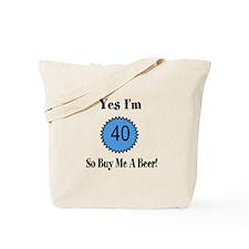 Yes I'm 40 So Buy Me A Beer Tote Bag