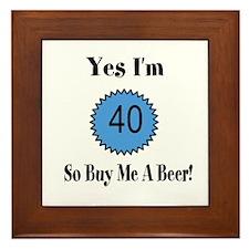 Yes I'm 40 So Buy Me A Beer Framed Tile
