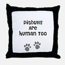Pitbulls Are Human Too Throw Pillow