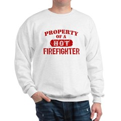 Property of a Hot Firefighter Sweatshirt
