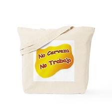 No Cerveza, No Trabajo Tote Bag
