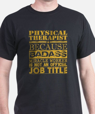 Physical Therapist Because Miracle Worker T-Shirt