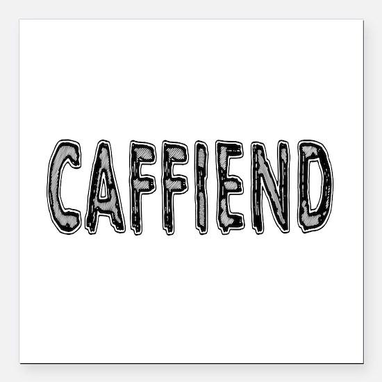 """Caffiend Square Car Magnet 3"""" x 3"""""""