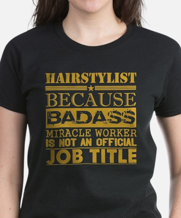 Hairstylist Because Miracle Worker Not Job T-Shirt
