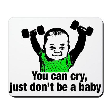 You Can Cry Just Dont Be a Baby Mousepad