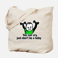 You Can Cry Just Dont Be a Baby Tote Bag