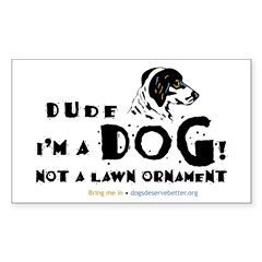 Dude: I'm a Dog! Not a Lawn O Sticker (Rectangular
